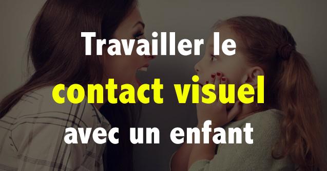 Travailler le contact visuel avec un enfant