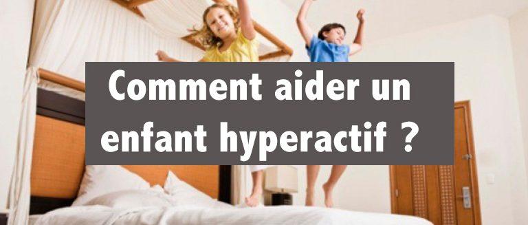 Comment aider un enfant hyperactif ?